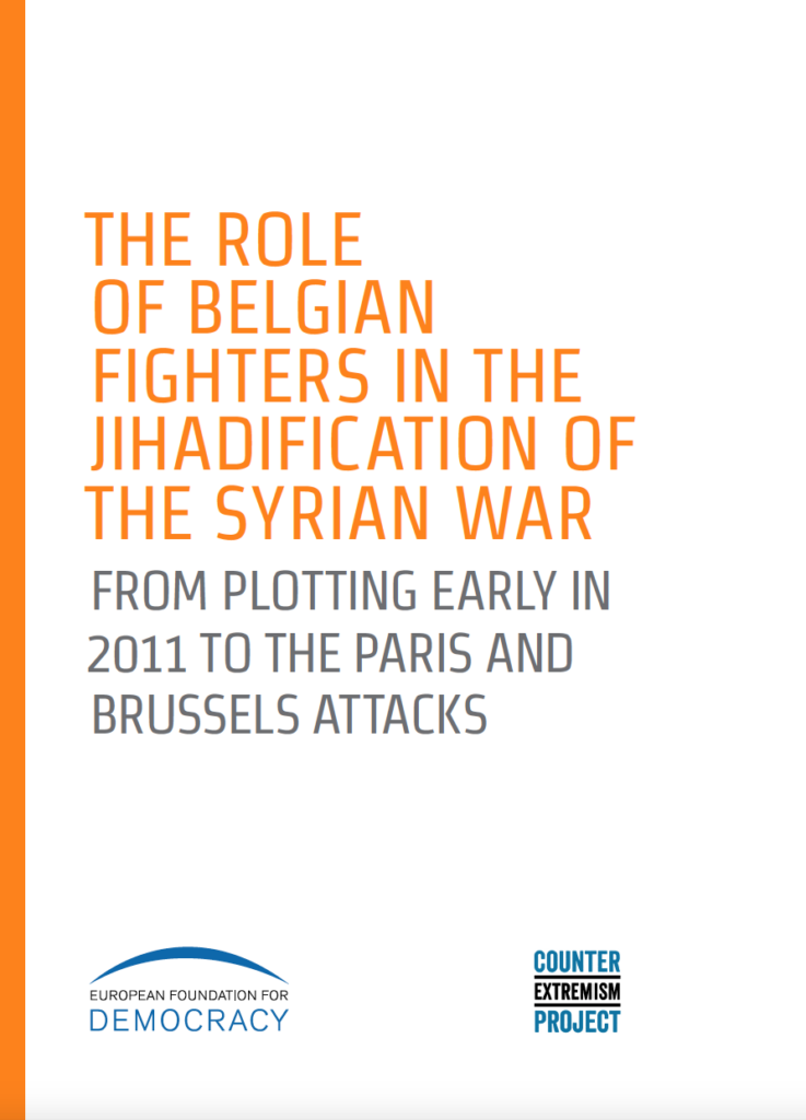 The Role of Belgian Fighters in the Jihadification of the Syrian War – From Plotting Early in 2011 to the Paris and Brussels Attacks
